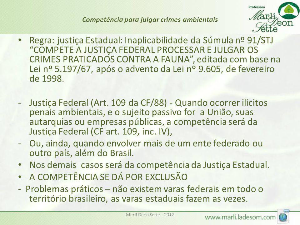 Marli Deon Sette - 20125 Competência para julgar crimes ambientais Regra: justiça Estadual: Inaplicabilidade da Súmula nº 91/STJ COMPETE A JUSTIÇA FED