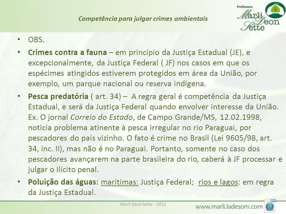 Marli Deon Sette - 20126 Competência para julgar crimes ambientais OBS. Crimes contra a fauna – em princípio da Justiça Estadual (JE), e excepcionalme