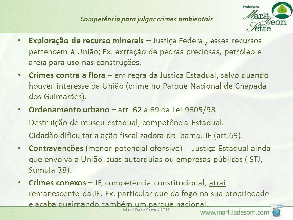 Marli Deon Sette - 20127 Competência para julgar crimes ambientais Exploração de recurso minerais – Justiça Federal, esses recursos pertencem à União;