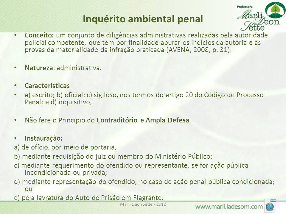 Marli Deon Sette - 20129 Inquérito ambiental penal Conceito: um conjunto de diligências administrativas realizadas pela autoridade policial competente