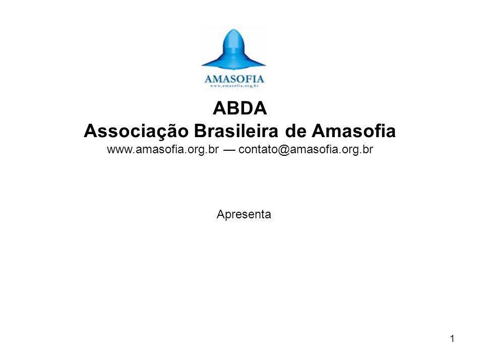 1 ABDA Associação Brasileira de Amasofia www.amasofia.org.br contato@amasofia.org.br Apresenta