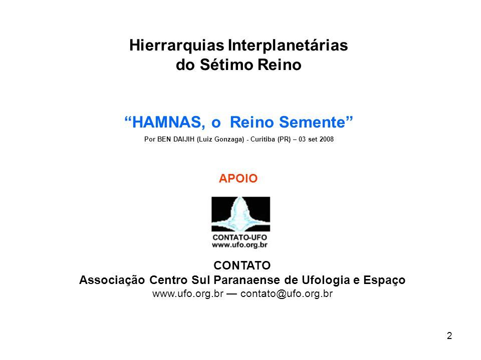 2 Hierrarquias Interplanetárias do Sétimo Reino HAMNAS, o Reino Semente Por BEN DAIJIH (Luiz Gonzaga) - Curitiba (PR) – 03 set 2008 CONTATO Associação