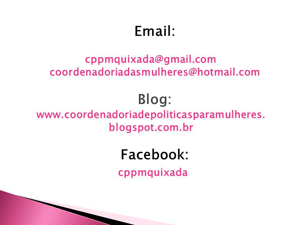 Email: cppmquixada@gmail.com coordenadoriadasmulheres@hotmail.com Blog: www.coordenadoriadepoliticasparamulheres. blogspot.com.br Facebook: cppmquixad
