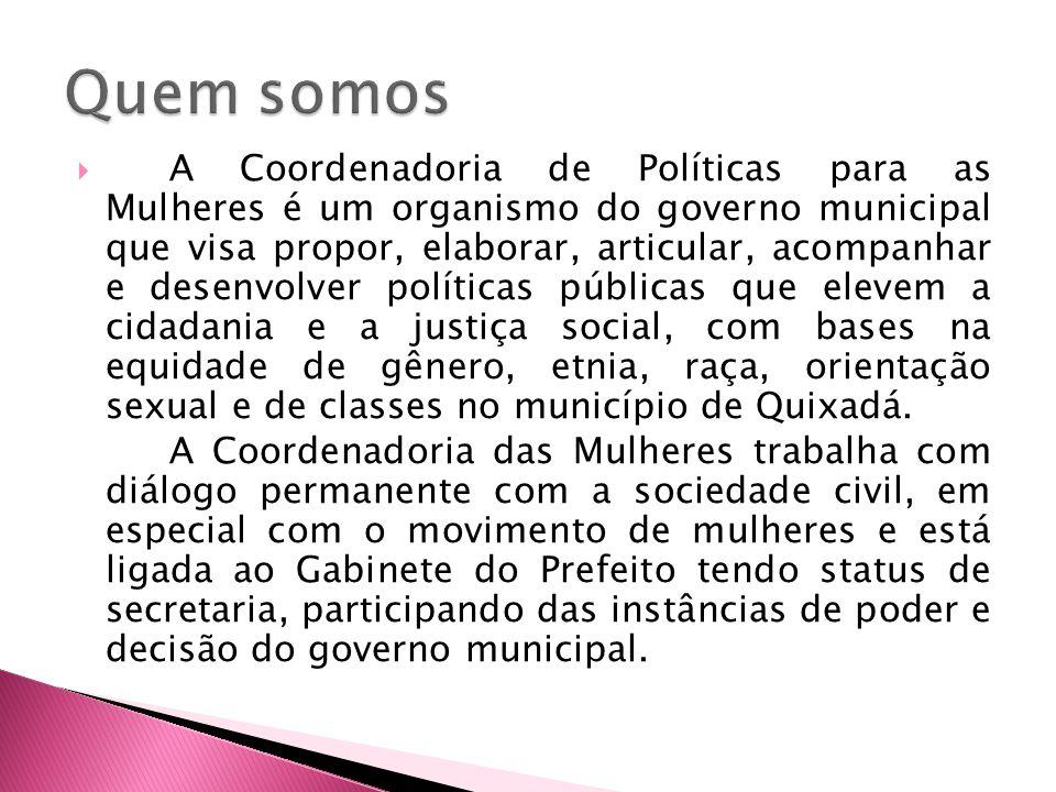 A Coordenadoria de Políticas para as Mulheres é um organismo do governo municipal que visa propor, elaborar, articular, acompanhar e desenvolver polít