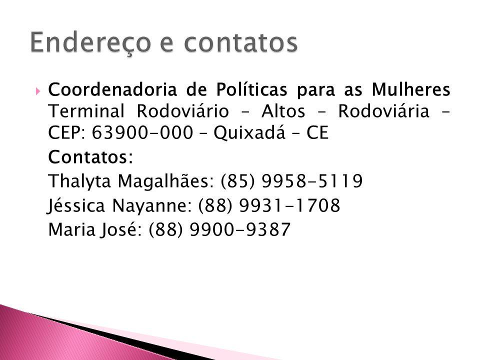 Coordenadoria de Políticas para as Mulheres Terminal Rodoviário – Altos – Rodoviária – CEP: 63900-000 – Quixadá – CE Contatos: Thalyta Magalhães: (85)