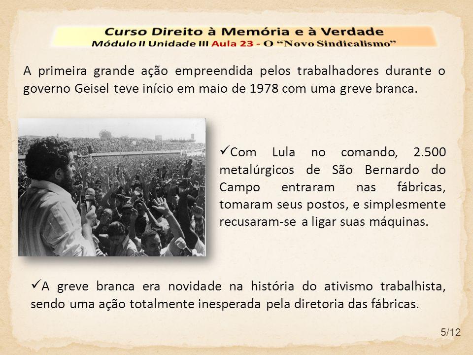 5/12 A primeira grande ação empreendida pelos trabalhadores durante o governo Geisel teve início em maio de 1978 com uma greve branca.