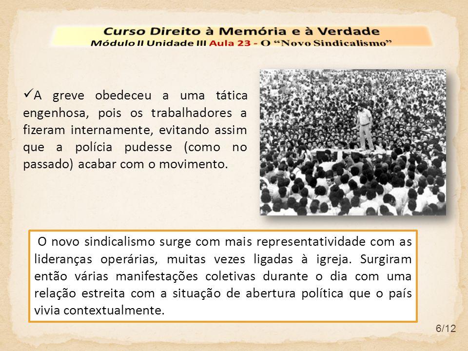 6/12 A greve obedeceu a uma tática engenhosa, pois os trabalhadores a fizeram internamente, evitando assim que a polícia pudesse (como no passado) acabar com o movimento.