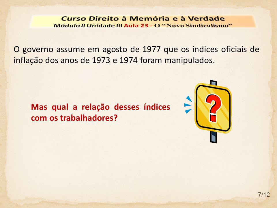 7/12 O governo assume em agosto de 1977 que os índices oficiais de inflação dos anos de 1973 e 1974 foram manipulados.