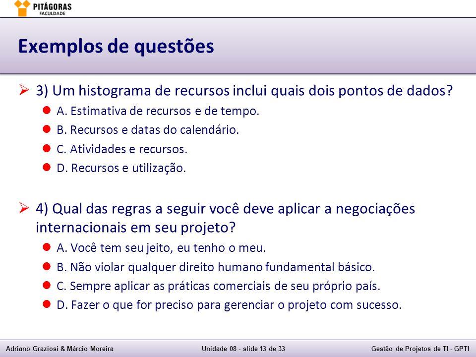 Adriano Graziosi & Márcio MoreiraUnidade 08 - slide 13 de 33Gestão de Projetos de TI - GPTI Exemplos de questões 3) Um histograma de recursos inclui q