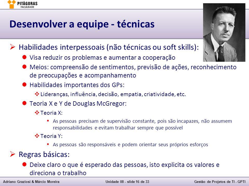 Adriano Graziosi & Márcio MoreiraUnidade 08 - slide 16 de 33Gestão de Projetos de TI - GPTI Desenvolver a equipe - técnicas Habilidades interpessoais