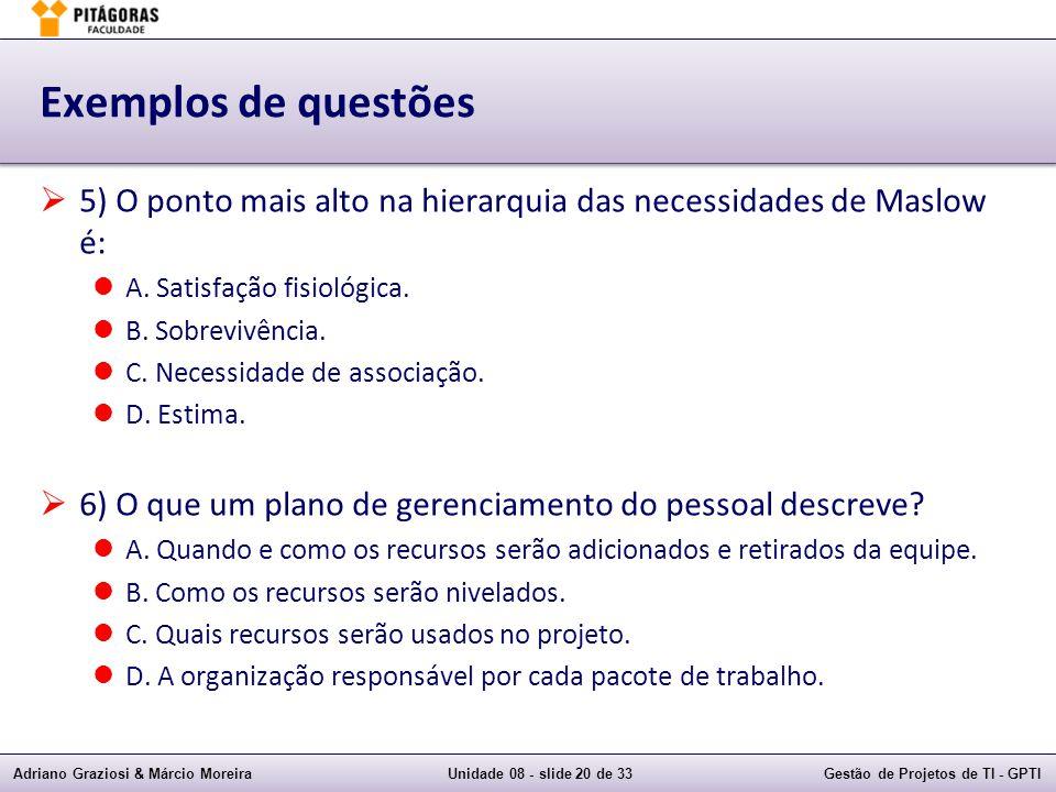Adriano Graziosi & Márcio MoreiraUnidade 08 - slide 20 de 33Gestão de Projetos de TI - GPTI Exemplos de questões 5) O ponto mais alto na hierarquia da