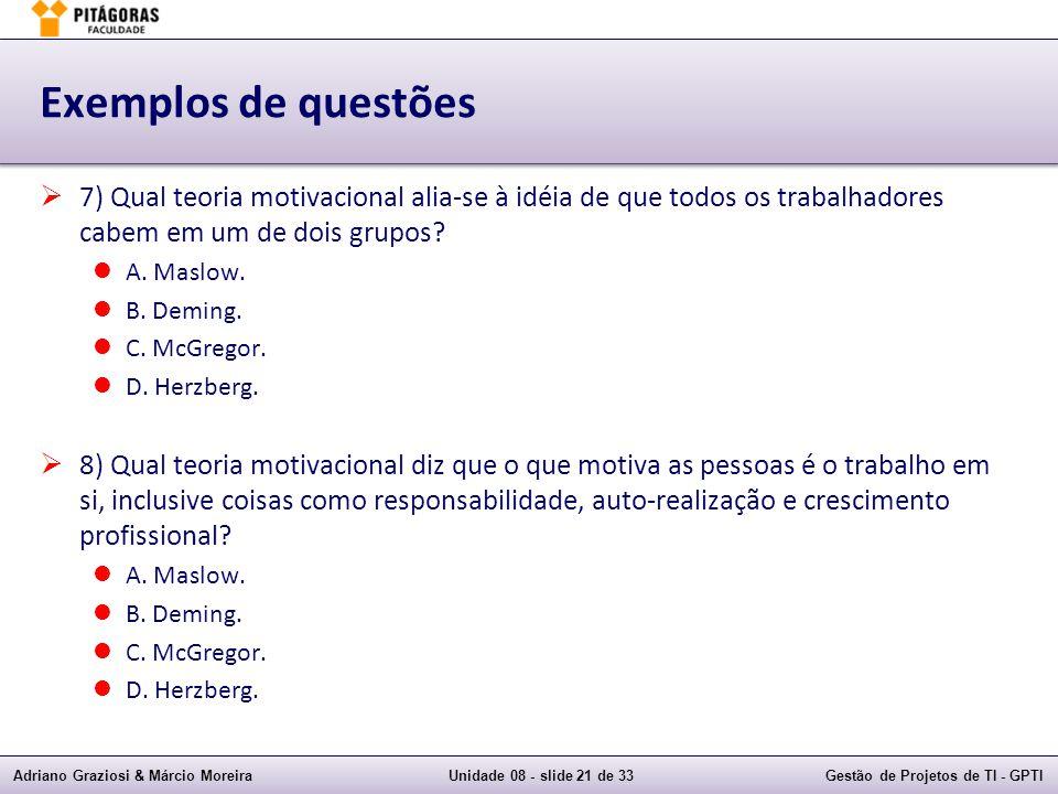 Adriano Graziosi & Márcio MoreiraUnidade 08 - slide 21 de 33Gestão de Projetos de TI - GPTI Exemplos de questões 7) Qual teoria motivacional alia-se à