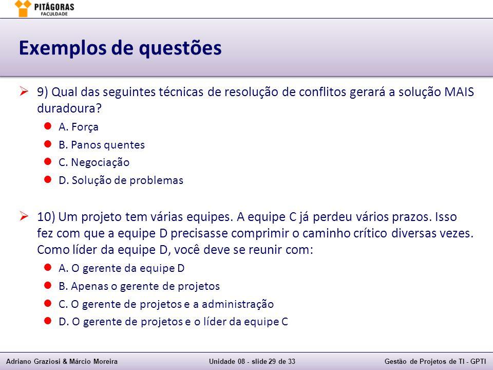 Adriano Graziosi & Márcio MoreiraUnidade 08 - slide 29 de 33Gestão de Projetos de TI - GPTI Exemplos de questões 9) Qual das seguintes técnicas de res