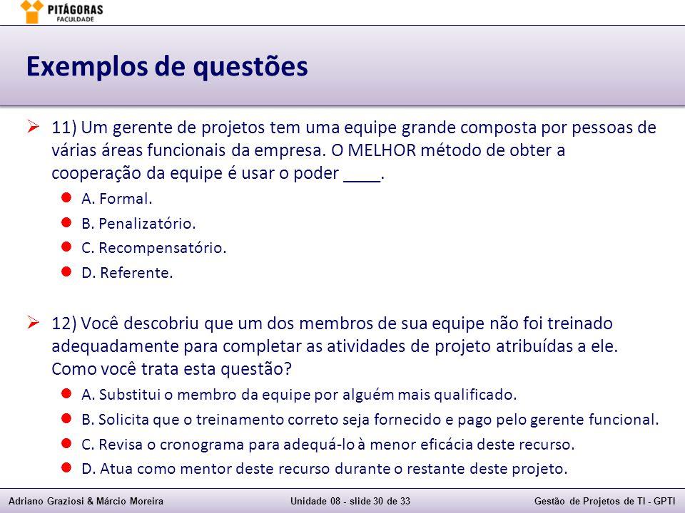 Adriano Graziosi & Márcio MoreiraUnidade 08 - slide 30 de 33Gestão de Projetos de TI - GPTI Exemplos de questões 11) Um gerente de projetos tem uma eq