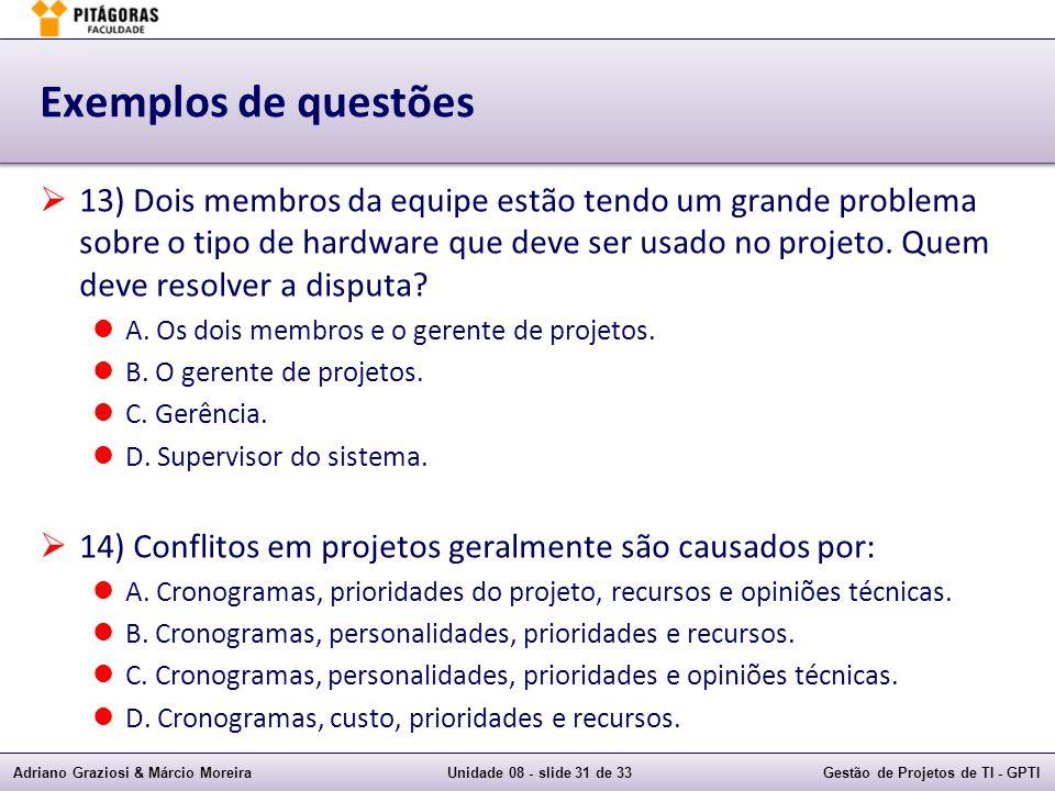 Adriano Graziosi & Márcio MoreiraUnidade 08 - slide 31 de 33Gestão de Projetos de TI - GPTI Exemplos de questões 13) Dois membros da equipe estão tend
