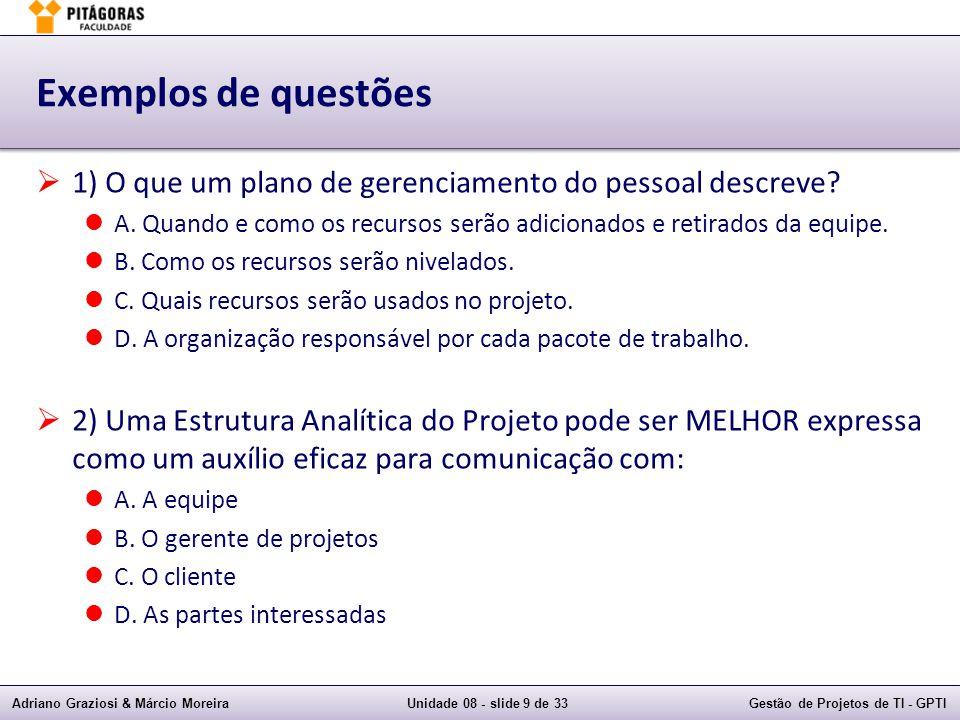 Adriano Graziosi & Márcio MoreiraUnidade 08 - slide 9 de 33Gestão de Projetos de TI - GPTI Exemplos de questões 1) O que um plano de gerenciamento do