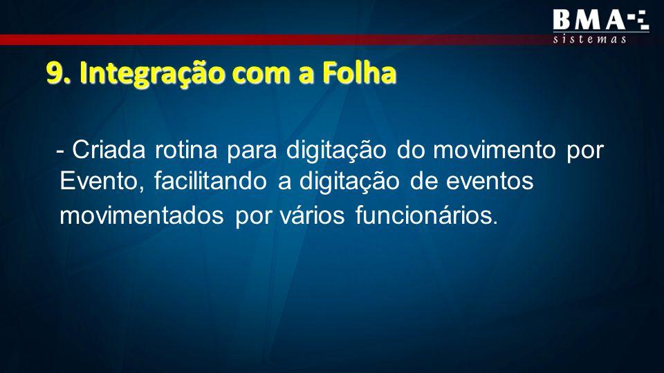 9. Integração com a Folha - Criada rotina para digitação do movimento por Evento, facilitando a digitação de eventos movimentados por vários funcionár