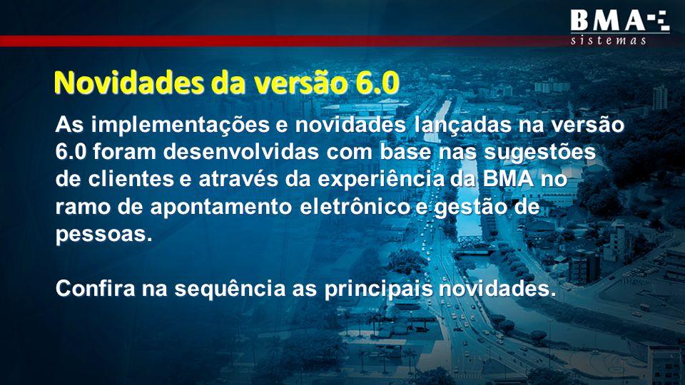 As implementações e novidades lançadas na versão 6.0 foram desenvolvidas com base nas sugestões de clientes e através da experiência da BMA no ramo de apontamento eletrônico e gestão de pessoas.