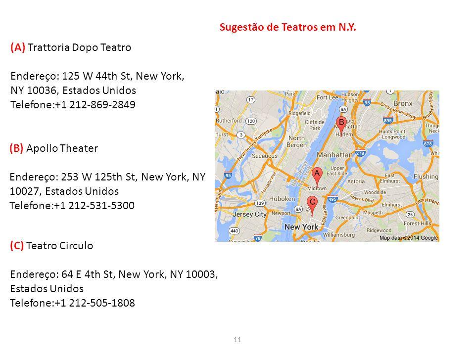 11 (A) Trattoria Dopo Teatro Endereço: 125 W 44th St, New York, NY 10036, Estados Unidos Telefone:+1 212-869-2849 (B) Apollo Theater Endereço: 253 W 1