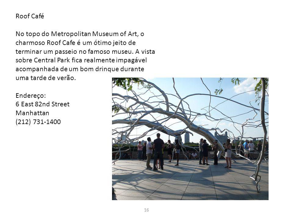 16 Roof Café No topo do Metropolitan Museum of Art, o charmoso Roof Cafe é um ótimo jeito de terminar um passeio no famoso museu. A vista sobre Centra