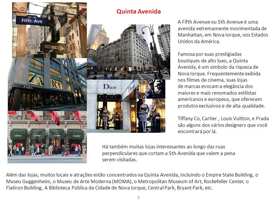9 Quinta Avenida A Fifth Avenue ou 5th Avenue é uma avenida extremamente movimentada de Manhattan, em Nova Iorque, nos Estados Unidos da América. Famo