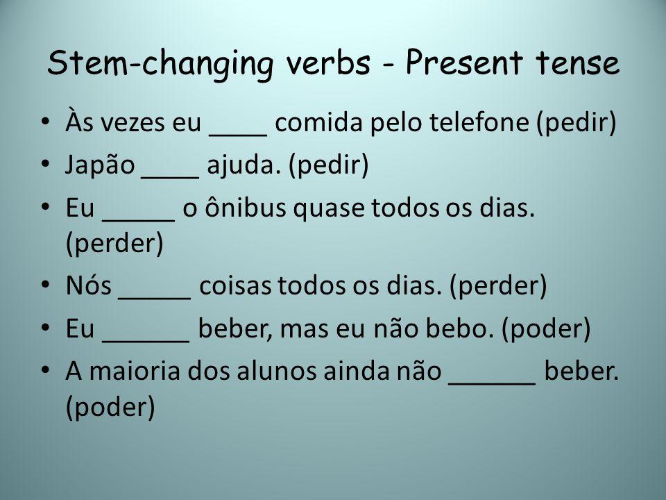 Stem-changing verbs - Present tense Às vezes eu ____ comida pelo telefone (pedir) Japão ____ ajuda. (pedir) Eu _____ o ônibus quase todos os dias. (pe