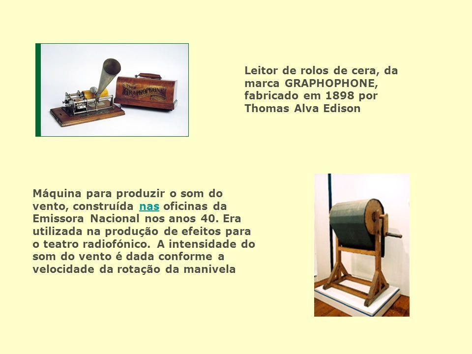 Leitor de rolos de cera, da marca GRAPHOPHONE, fabricado em 1898 por Thomas Alva Edison Máquina para produzir o som do vento, construída nas oficinas