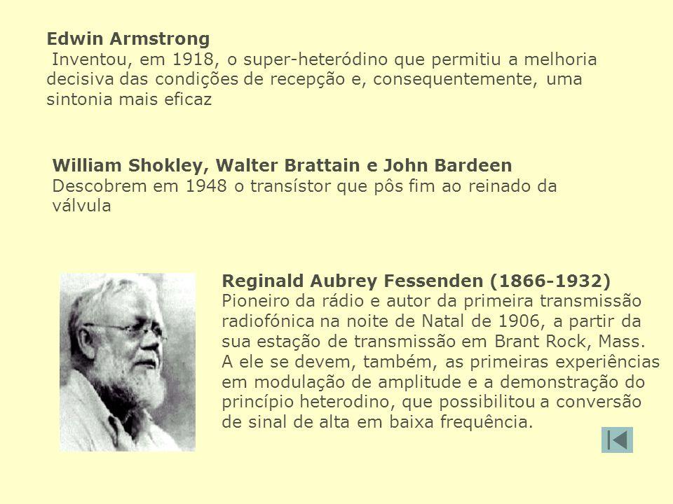 Edwin Armstrong Inventou, em 1918, o super-heteródino que permitiu a melhoria decisiva das condições de recepção e, consequentemente, uma sintonia mai