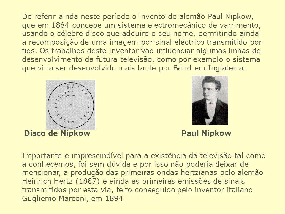 De referir ainda neste período o invento do alemão Paul Nipkow, que em 1884 concebe um sistema electromecânico de varrimento, usando o célebre disco q