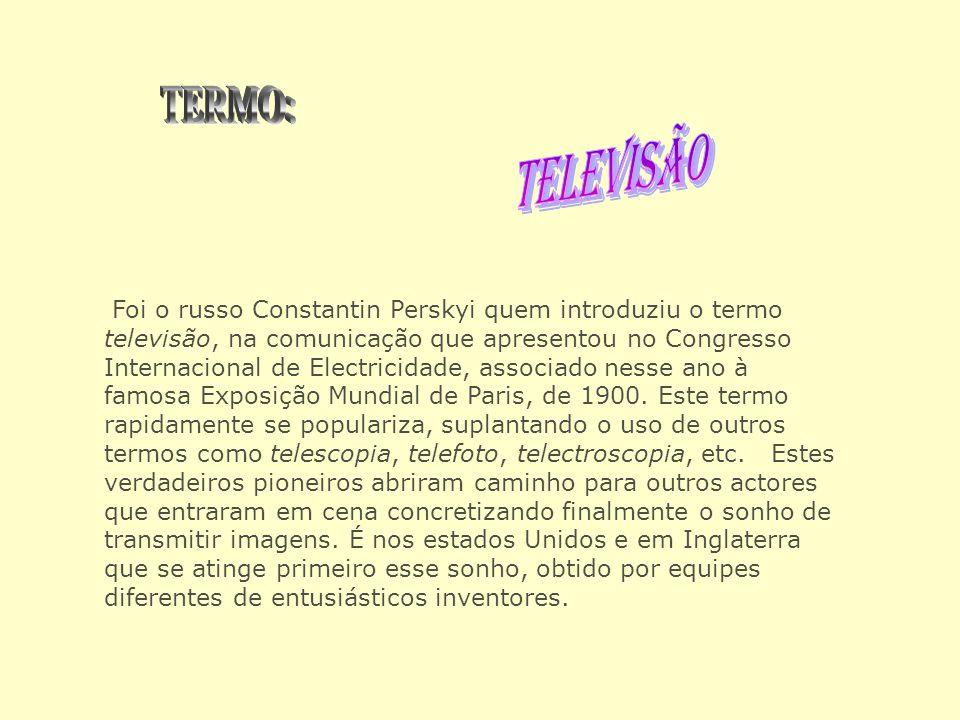 Foi o russo Constantin Perskyi quem introduziu o termo televisão, na comunicação que apresentou no Congresso Internacional de Electricidade, associado