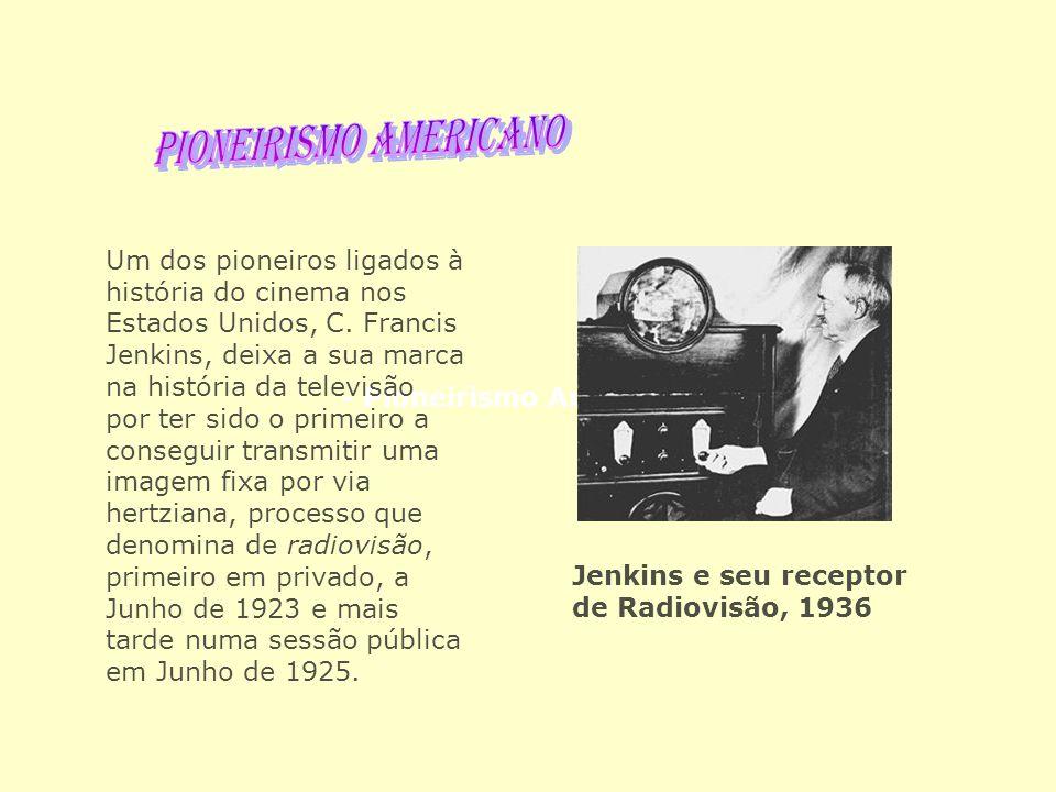 - Pioneirismo Americano Jenkins e seu receptor de Radiovisão, 1936 Um dos pioneiros ligados à história do cinema nos Estados Unidos, C. Francis Jenkin