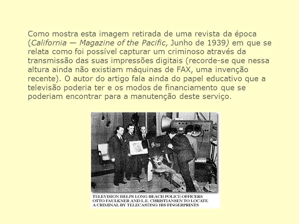 Como mostra esta imagem retirada de uma revista da época (California Magazine of the Pacific, Junho de 1939) em que se relata como foi possível captur