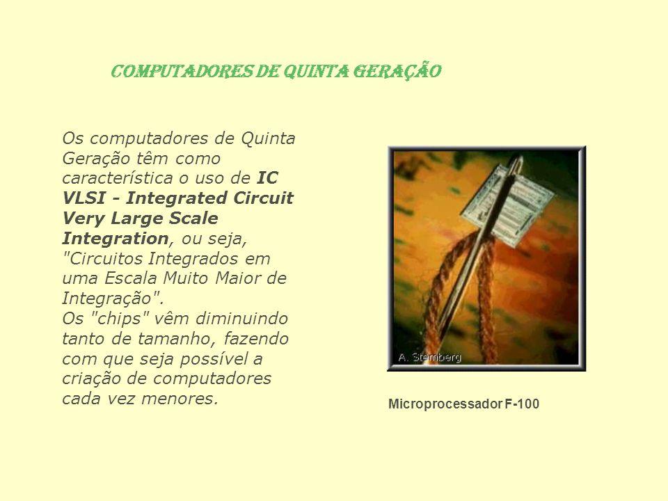 computadores de Quinta Geração Os computadores de Quinta Geração têm como característica o uso de IC VLSI - Integrated Circuit Very Large Scale Integr