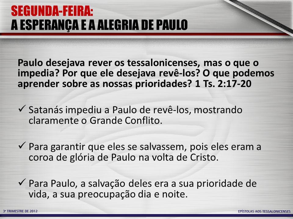 SEGUNDA-FEIRA: A ESPERANÇA E A ALEGRIA DE PAULO Paulo desejava rever os tessalonicenses, mas o que o impedia? Por que ele desejava revê-los? O que pod