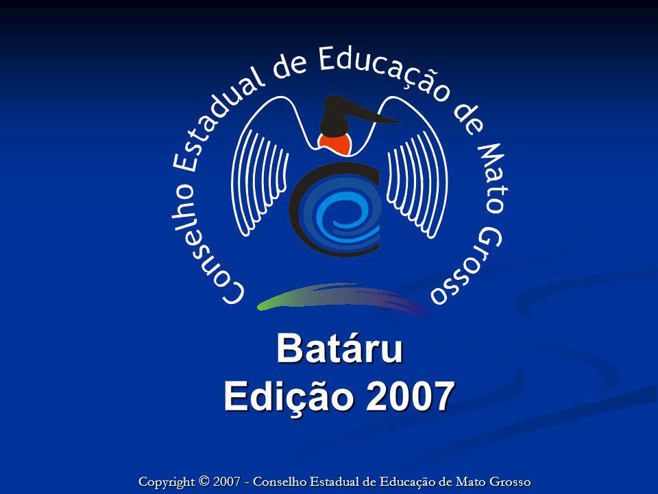 Batáru Edição 2007 Copyright © 2007 - Conselho Estadual de Educação de Mato Grosso