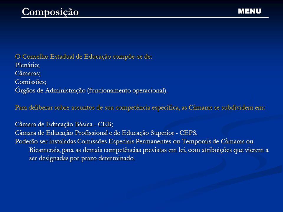 Composição O Conselho Estadual de Educação compõe-se de: Plenário;Câmaras;Comissões; Órgãos de Administração (funcionamento operacional).