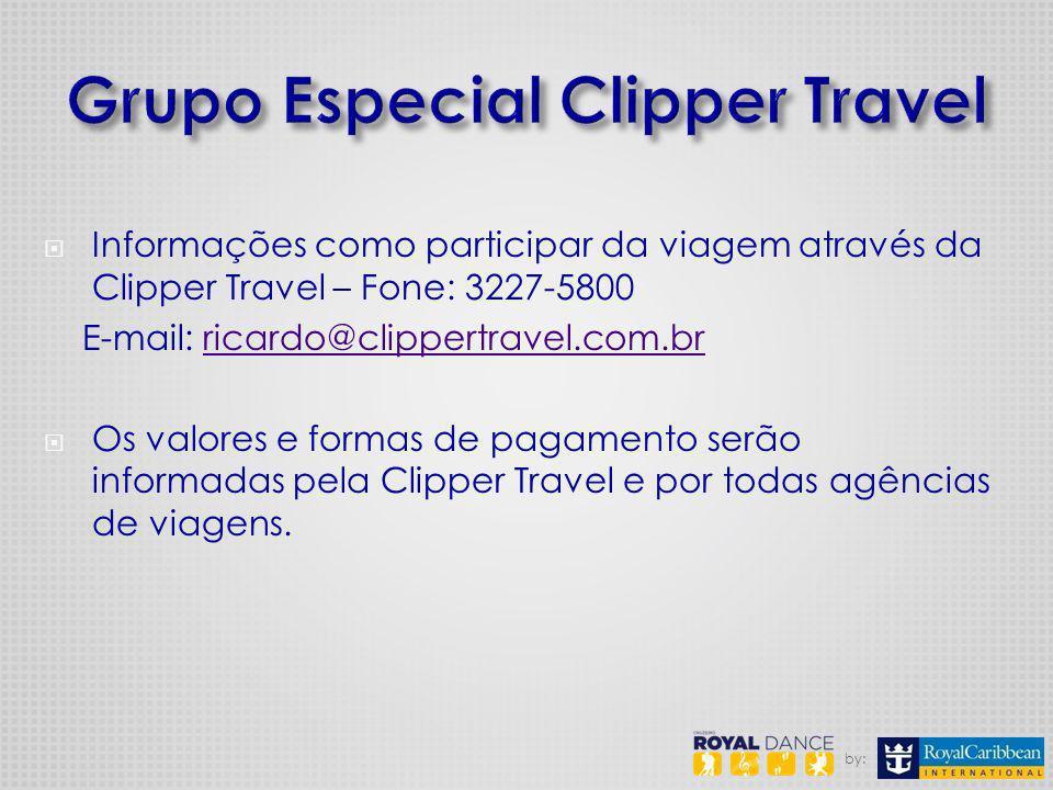 by: Informações como participar da viagem através da Clipper Travel – Fone: 3227-5800 E-mail: ricardo@clippertravel.com.brricardo@clippertravel.com.br Os valores e formas de pagamento serão informadas pela Clipper Travel e por todas agências de viagens.