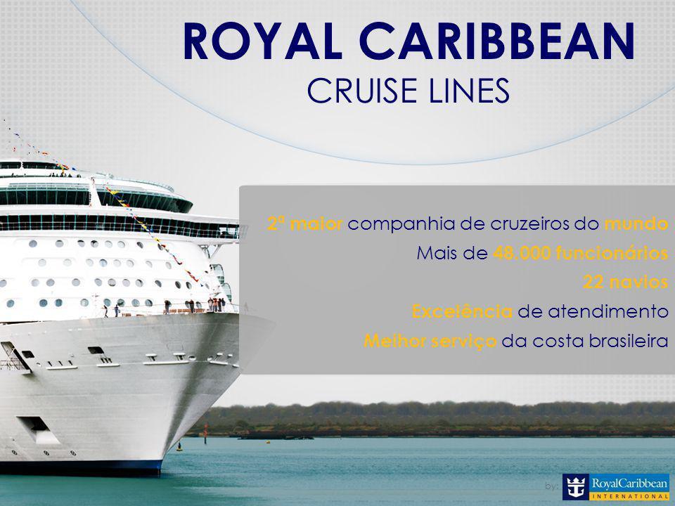 by: ROYAL CARIBBEAN CRUISE LINES by: 2ª maior companhia de cruzeiros do mundo Mais de 48.000 funcionários 22 navios Excelência de atendimento Melhor serviço da costa brasileira