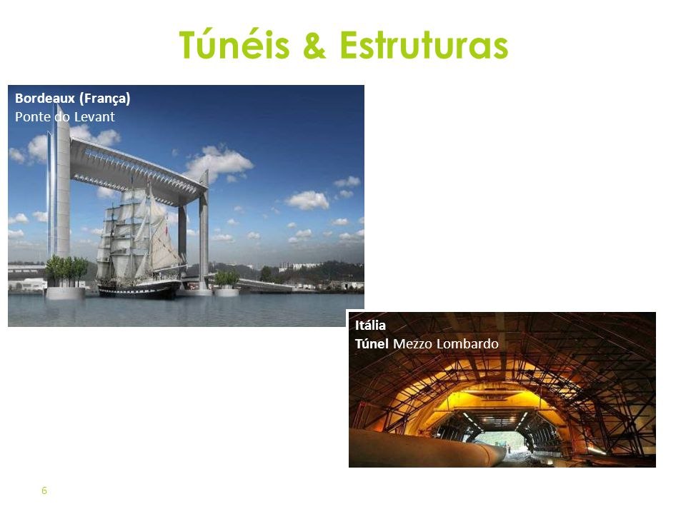 6 © Gilles Tordjeman Bordeaux (França) Ponte do Levant Itália Túnel Mezzo Lombardo Túnéis & Estruturas