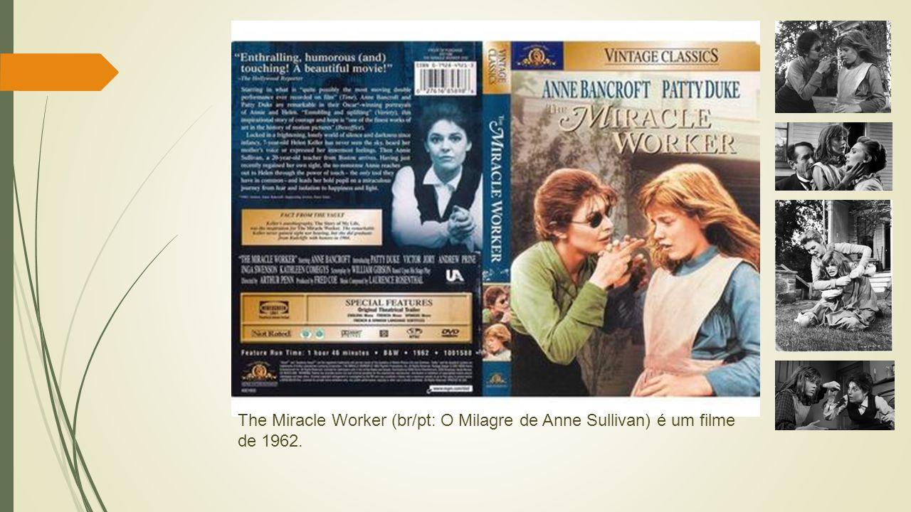 The Miracle Worker (br/pt: O Milagre de Anne Sullivan) é um filme de 1962.