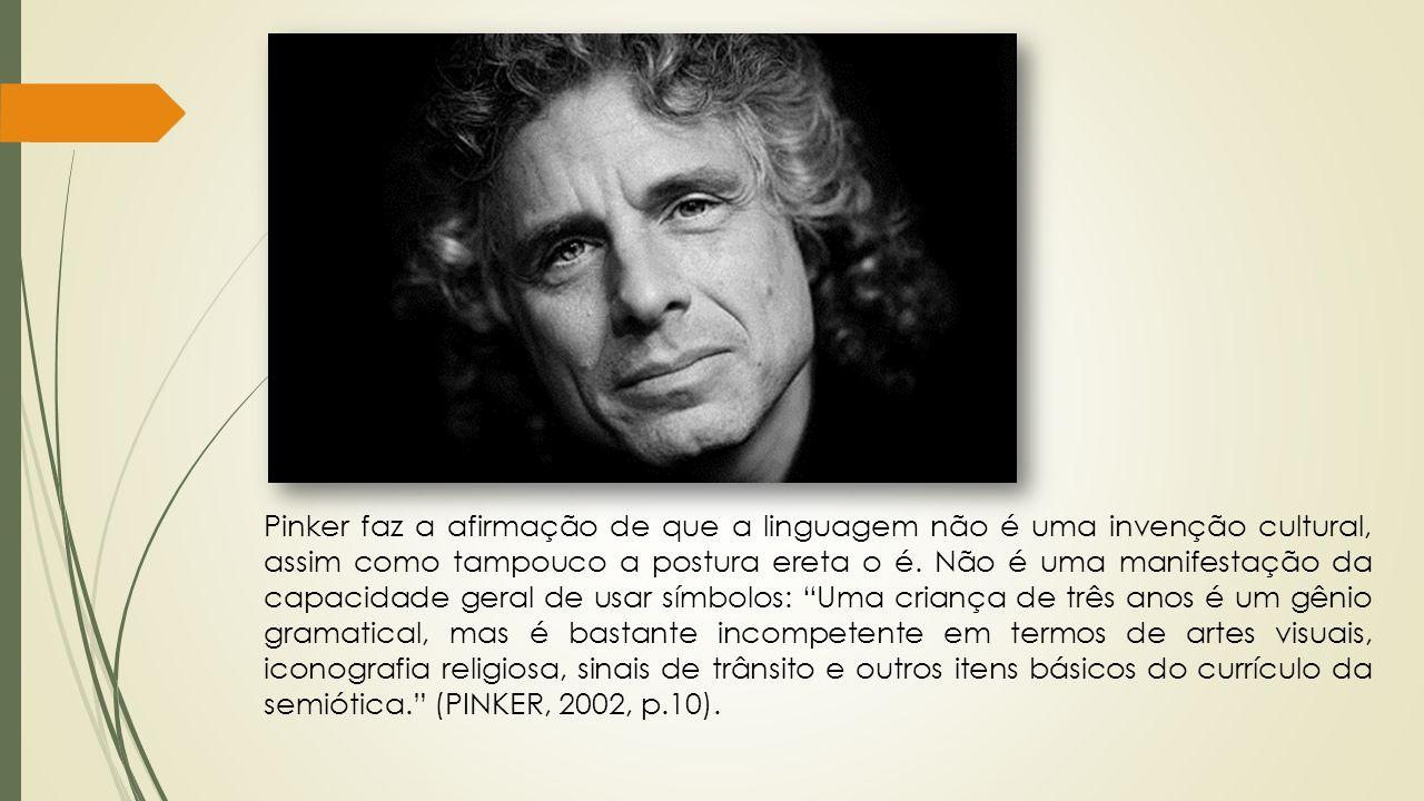 Pinker faz a afirmação de que a linguagem não é uma invenção cultural, assim como tampouco a postura ereta o é. Não é uma manifestação da capacidade g
