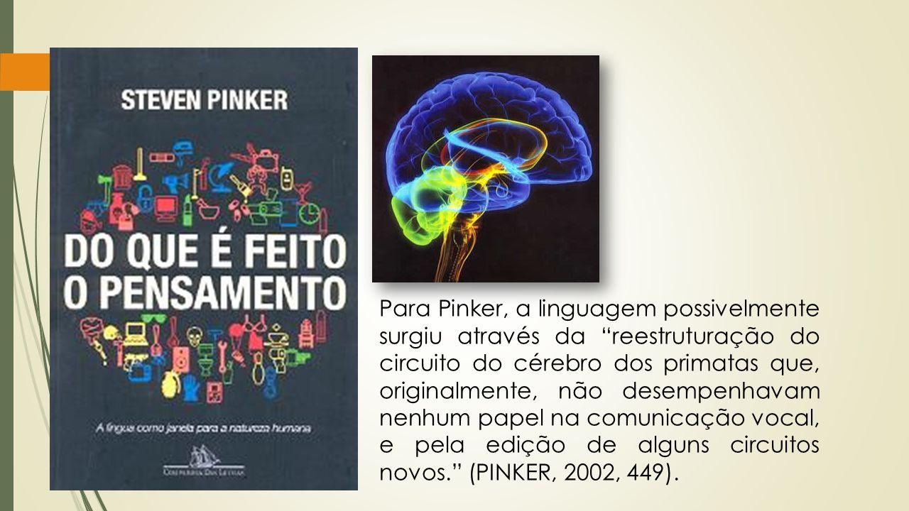Para Pinker, a linguagem possivelmente surgiu através da reestruturação do circuito do cérebro dos primatas que, originalmente, não desempenhavam nenh