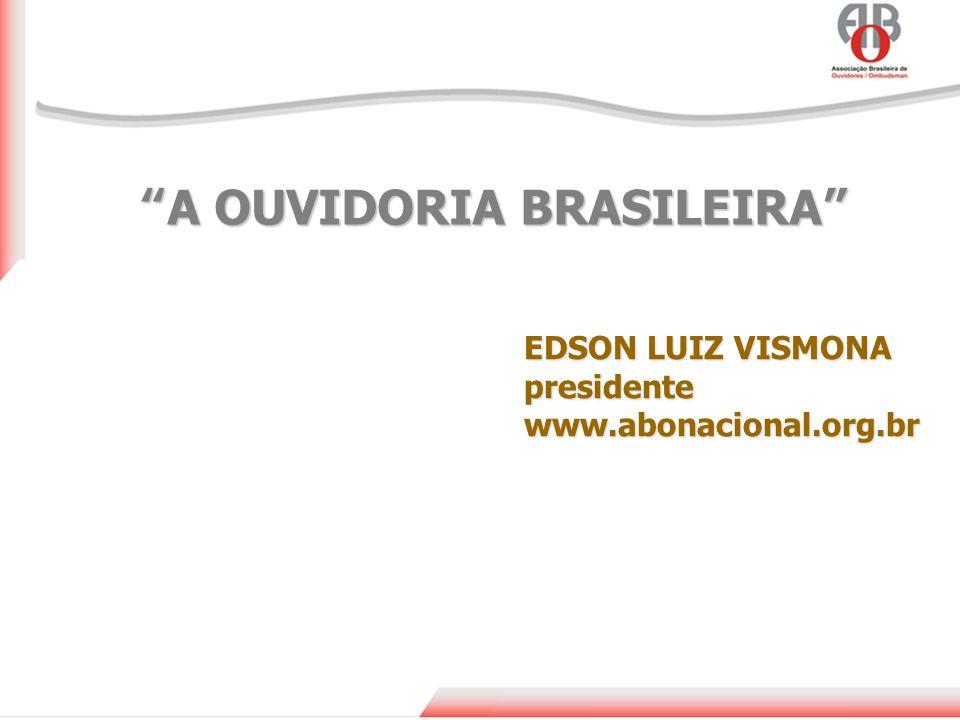A OUVIDORIA BRASILEIRA A OUVIDORIA BRASILEIRA EDSON LUIZ VISMONA presidentewww.abonacional.org.br