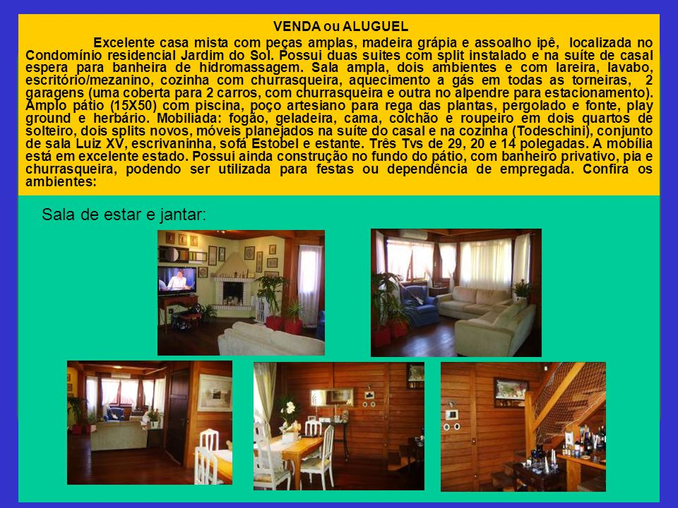 VENDA ou ALUGUEL Excelente casa mista com peças amplas, madeira grápia e assoalho ipê, localizada no Condomínio residencial Jardim do Sol. Possui duas