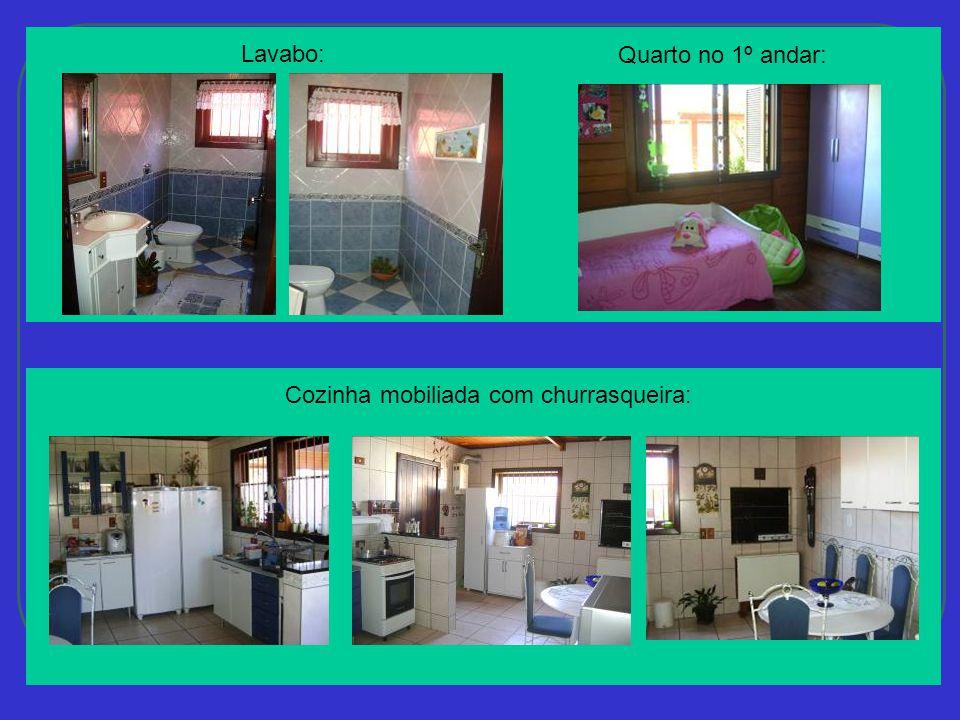 Lavabo: Quarto no 1º andar: Cozinha mobiliada com churrasqueira: