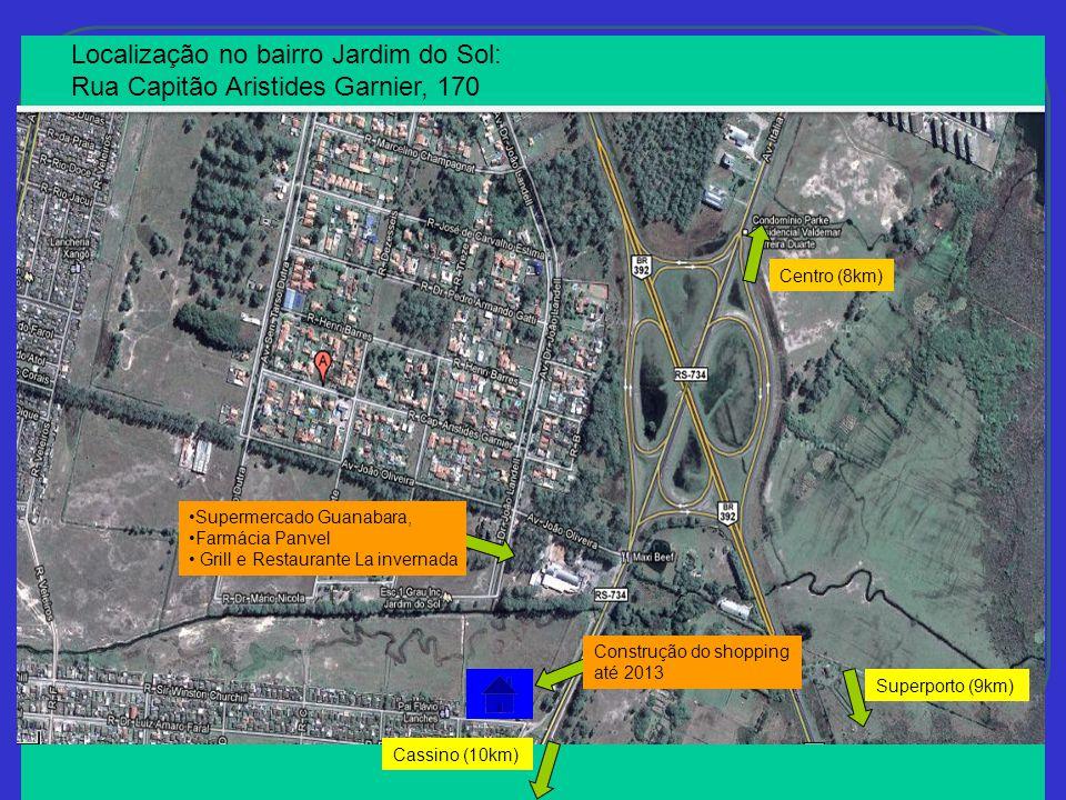 Localização no bairro Jardim do Sol: Rua Capitão Aristides Garnier, 170 Supermercado Guanabara, Farmácia Panvel Grill e Restaurante La invernada Construção do shopping até 2013 Centro (8km) Cassino (10km) Superporto (9km)