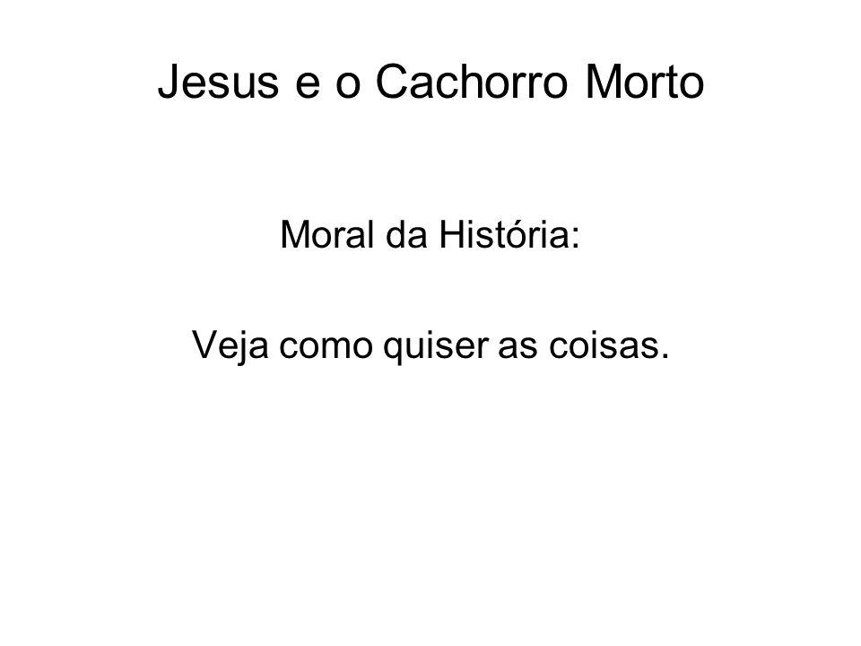 Moral da História: Veja como quiser as coisas.