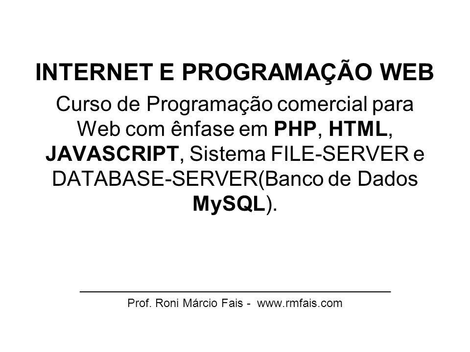 INTERNET E PROGRAMAÇÃO WEB Curso de Programação comercial para Web com ênfase em PHP, HTML, JAVASCRIPT, Sistema FILE-SERVER e DATABASE-SERVER(Banco de