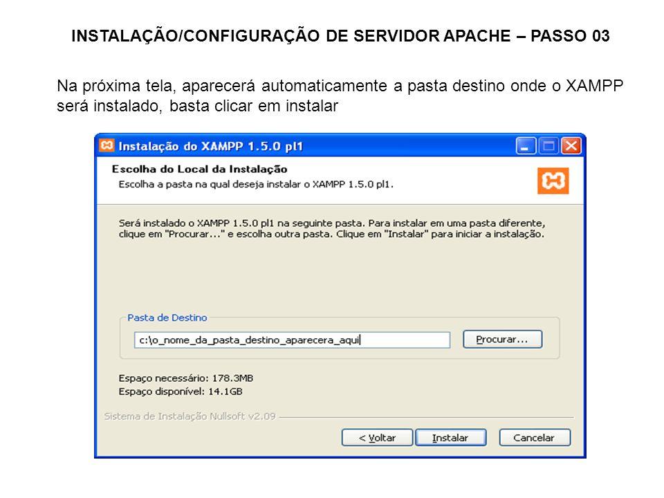 INSTALAÇÃO/CONFIGURAÇÃO DE SERVIDOR APACHE – PASSO 03 Na próxima tela, aparecerá automaticamente a pasta destino onde o XAMPP será instalado, basta cl