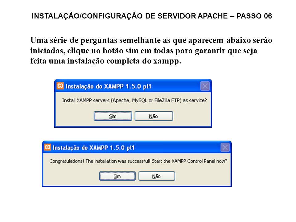 INSTALAÇÃO/CONFIGURAÇÃO DE SERVIDOR APACHE – PASSO 06 Uma série de perguntas semelhante as que aparecem abaixo serão iniciadas, clique no botão sim em